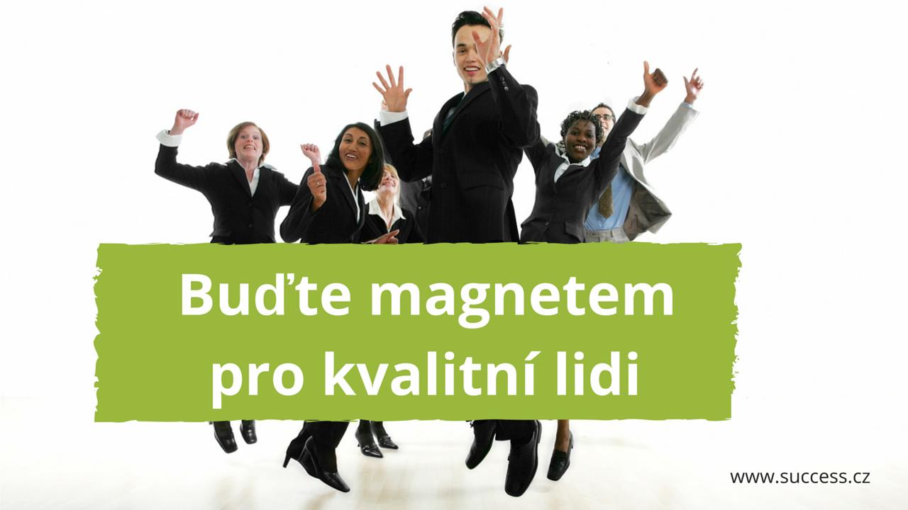 Buďte magnetem pro kvalitní lidi_business success_tipy pro váš úspěch