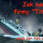 """Tipy pro Váš úspěch: Jak nemít z firmy """"Titanic"""""""
